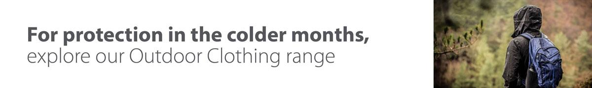 For protection in the colder months, explore out Outdoor Clothing range